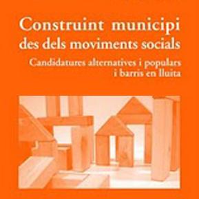 Construint municipis des dels moviments socials: Candidatures alternatives i populars i barris en lluita